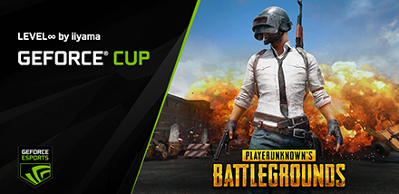 GeForce CUP 2017 PUBG LEVEL ∞ by iiyama